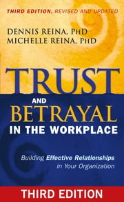 Trust and Betrayal in the Workplace - Building Effective Relationships in Your Organization ebook by Dennis Reina PhD,Michelle Reina PhD