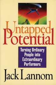 Untapped Potential - Turning Ordinary People into Extraordinary Performers ebook by Jack Lannom