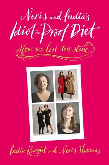 Neris and India's Idiot-Proof Diet ebook by India Knight,Neris Thomas