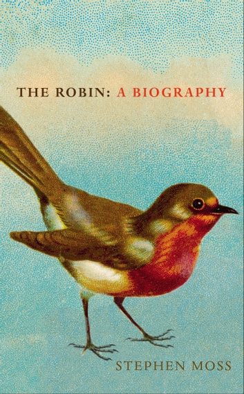 The Robin - A Biography ebook by Stephen Moss