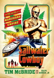 Saltwater Cowboy - The Rise and Fall of a Marijuana Empire ebook by Tim McBride,Ralph Berrier