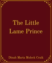The Little Lame Prince ebook by Dinah Maria Mulock Craik