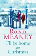 I'll Be Home for Christmas - 'This magical story of new beginnings will warm the heart' ebook by Roisin Meaney