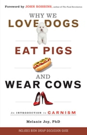 Why We Love Dogs, Eat Pigs, and Wear Cows: An Introduction to Carnism (new-pb) - An Introduction to Carnism ebook by Melanie Joy PhD
