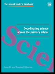 Coordinating Science Across the Primary School ebook by Lynn D Newton,Douglas P Newton,Douglas P. Newton,Douglas P. Newton