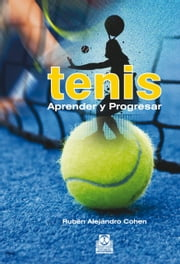 Tenis - Aprender y Progresar ebook by Kobo.Web.Store.Products.Fields.ContributorFieldViewModel