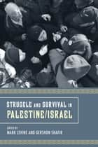 Struggle and Survival in Palestine/Israel ebook by Mark LeVine, Gershon Shafir