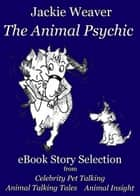 The Animal Psychic eBook Story Selection: Free ebook by Jackie Weaver