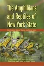 The Amphibians and Reptiles of New York State - Identification, Natural History, and Conservation ebook by James P. Gibbs, Alvin R. Breisch, Peter K. Ducey,...