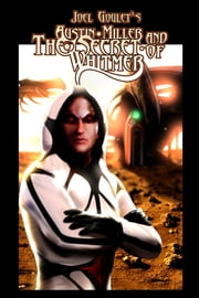 Austin Miller And The Secret Of Whitmer ebook by Joel Goulet