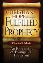 Christian Hope through Fulfilled Prophecy ebook by Charles S. Meek
