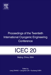Proceedings of the Twentieth International Cryogenic Engineering Conference (ICEC20) ebook by Zhang, Liang