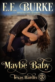 Maybe Baby - Texas Hardts ebook by E.E. Burke