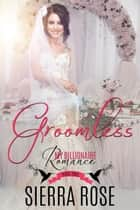 Groomless - My Billionaire Romance, #2 ebook by Sierra Rose