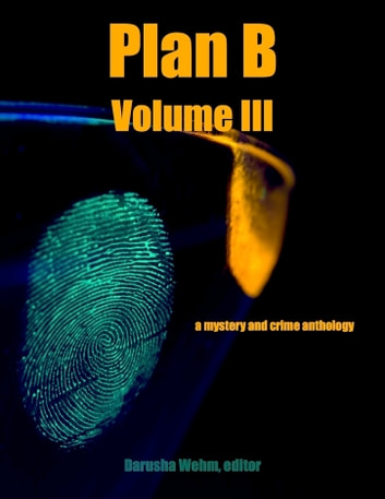 Plan B: Volume III ebook by Darusha Wehm