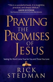 Praying the Promises of Jesus - Seeing His Word Come True for You and Those You Love ebook by Rick Stedman