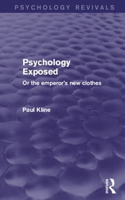 Psychology Exposed (Psychology Revivals) - Or the Emperor's New Clothes ebook by Paul Kline