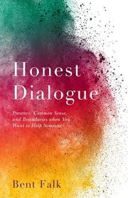 Honest Dialogue - Presence, Common Sense, and Boundaries when You Want to Help Someone ebook by Bent Falk