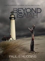 Beyond Isaiah ebook by Paul S Huggins