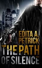 The Path of Silence ebook by Edita A. Petrick