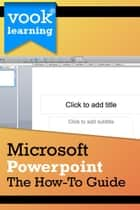 Microsoft Powerpoint: The How-To Guide ebook by Vook