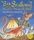 Sir Scallywag and the Deadly Dragon Poo ebook by Giles Andreae