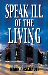 Speak Ill of the Living - An Eddie Bourque Mystery ebook by Mark Arsenault