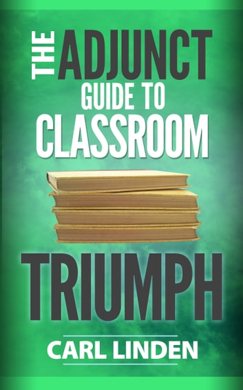 The Adjunct Guide to Classroom Triumph ebook by Carl Linden