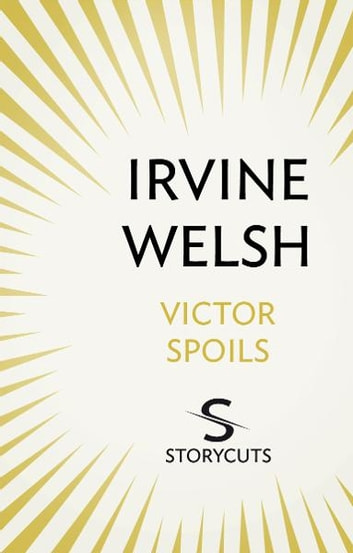 Victor Spoils (Storycuts) ebook by Irvine Welsh