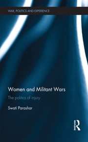 Women and Militant Wars - The politics of injury ebook by Swati Parashar