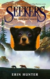 Seekers #4: The Last Wilderness ebook by Erin Hunter
