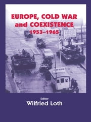 Europe, Cold War and Coexistence, 1955-1965 ebook by WILFRED LOTH