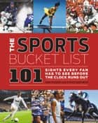 Sports Bucket List - 101 Sights Every Fan Has to See Before the Clock Runs Out ebook by Rob Fleder, Steven Hoffman