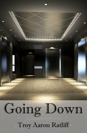 Going Down ebook by Troy Aaron Ratliff