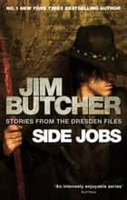 Side Jobs: Stories From The Dresden Files - Stories from the Dresden Files ebook by Jim Butcher