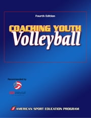 Coaching Youth Volleyball, 4E ebook by American Sport Education Program