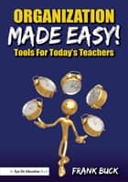 Organization Made Easy! - Tools For Today's Teachers ebook by Frank Buck
