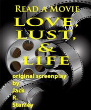Love, Lust, and Life ebook by Jack R. Stanley