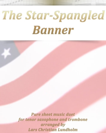 The Star-Spangled Banner Pure sheet music duet for tenor saxophone and trombone arranged by Lars Christian Lundholm ebook by Pure Sheet Music