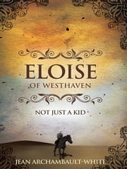 Eloise of Westhaven - Not Just a Kid (Volume 1) ebook by Jean Archambault-White