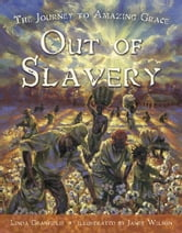 Out of Slavery - The Journey to Amazing Grace ebook by Linda Granfield