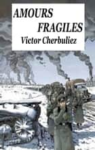 Amours fragiles ebook by Victor Cherbuliez