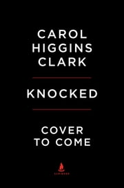 Knocked - A Regan Reilly Mystery ebook by Carol Higgins Clark