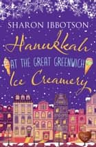 Hanukkah at the Great Greenwich Ice Creamery ebook by Sharon Ibbotson