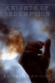 Knights of Redemption ebook by Katherine Whitley