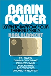 Brain Power: Learn to Improve Your Thinking Skills
