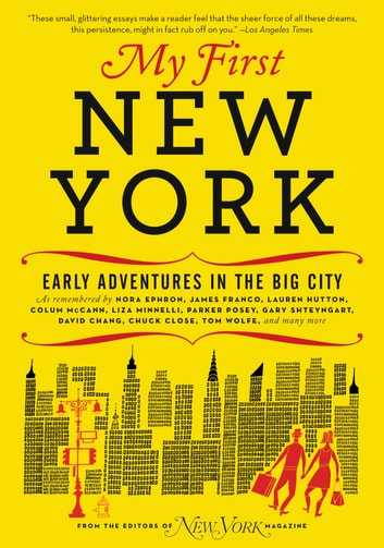 My First New York - Early Adventures in the Big City (As Remembered by Actors, Artists, Athletes, Chefs, Comedians, Filmmakers, Mayors, Models, Moguls, Porn Stars, Rockers, Writers, and Others) ebook by New York Magazine
