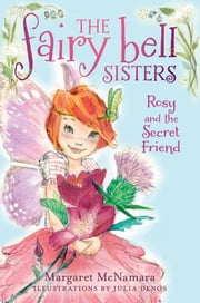 The Fairy Bell Sisters #2: Rosy and the Secret Friend ebook by Margaret McNamara