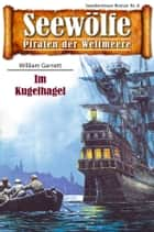 Seewölfe - Piraten der Weltmeere 8 - Im Kugelhagel ebook by William Garnett