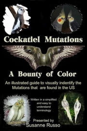 Cockatiel Mutations - A Bounty of Color ebook by Susanne Russo